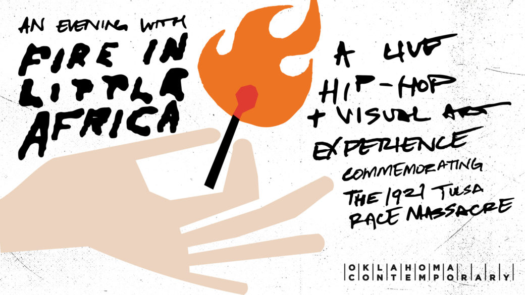 """A drawing of a hand holding a lit match and the words """"AN EVENING WITH FIRE IN LITTLE AFRICA, A LIVE HIP-HOP & VISUAL ART EXPERIENCE COMMEMORATING THE 1921 TULSA RACE MASSACRE"""""""