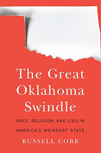 """Cover of a red book with the shape of Oklahoma in white and the words """"The Great Oklahoma Swindle: Race, Religion, and Lies in America's Weirdest State"""""""